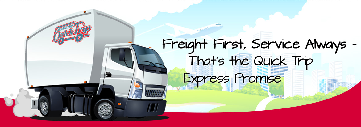Freight First, Service Always - That's the Quick Trip. Express Promise.